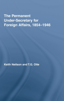 The Permanent Under-Secretary for Foreign Affairs, 1854-1946, Hardback Book