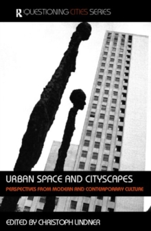 Urban Space and Cityscapes : Perspectives from Modern and Contemporary Culture, Paperback / softback Book