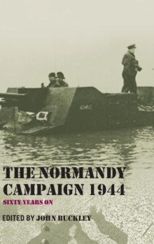 The Normandy Campaign 1944 : Sixty Years on, Hardback Book