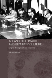 ASEAN's Diplomatic and Security Culture : Origins, Development and Prospects, Paperback / softback Book