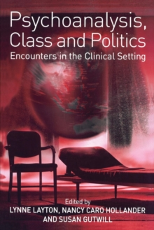 Psychoanalysis, Class and Politics : Encounters in the Clinical Setting, Paperback / softback Book