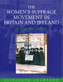 The Women's Suffrage Movement in Britain and Ireland : A Regional Survey