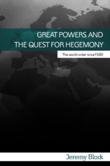 Great Powers and the Quest for Hegemony : The World Order since 1500, Paperback / softback Book