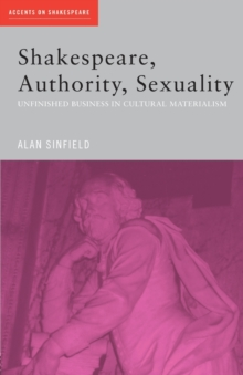 Shakespeare, Authority, Sexuality : Unfinished Business in Cultural Materialism, Paperback / softback Book