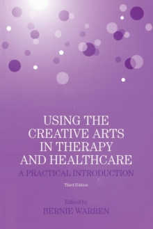Using the Creative Arts in Therapy and Healthcare : A Practical Introduction, Paperback / softback Book