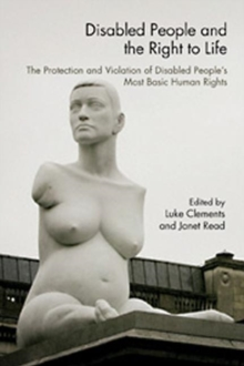 Disabled People and the Right to Life : The Protection and Violation of Disabled People's Most Basic Human Rights, Paperback / softback Book