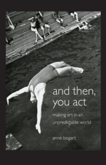 And Then, You Act : Making Art in an Unpredictable World, Paperback Book
