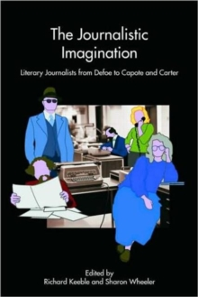 The Journalistic Imagination : Literary Journalists from Defoe to Capote and Carter, Paperback / softback Book