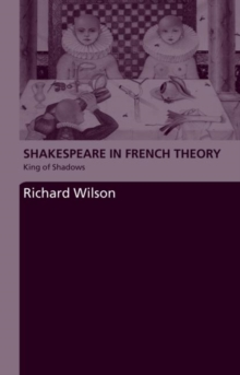 Shakespeare in French Theory : King of Shadows, Paperback / softback Book