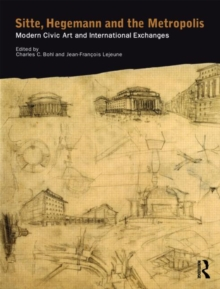 Sitte, Hegemann and the Metropolis : Modern Civic Art and International Exchanges, Paperback / softback Book