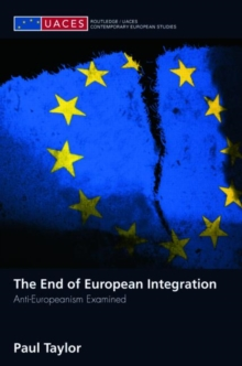 The End of European Integration : Anti-Europeanism Examined, Paperback / softback Book