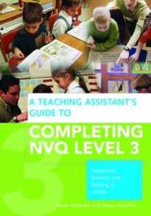 A Teaching Assistant's Guide to Completing NVQ : Supporting Teaching and Learning in Schools Level 3, Paperback Book
