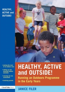 Healthy, Active and Outside! : Running an Outdoors Programme in the Early Years, Paperback / softback Book