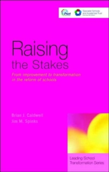 Raising the Stakes : From Improvement to Transformation in the Reform of Schools, Paperback / softback Book