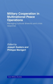 Military Cooperation in Multinational Peace Operations : Managing Cultural Diversity and Crisis Response, Hardback Book