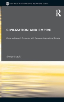Civilization and Empire : China and Japan's Encounter with European International Society, Hardback Book