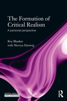 The Formation of Critical Realism : A Personal Perspective, Paperback / softback Book