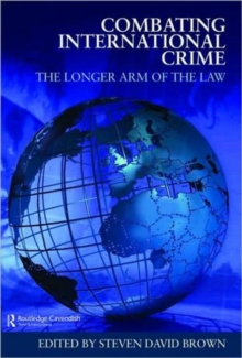 Combating International Crime : The Longer Arm of the Law, Hardback Book
