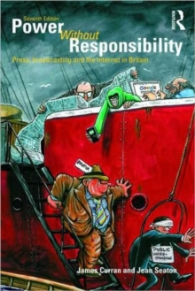 Power Without Responsibility : Press, Broadcasting and the Internet in Britain, Paperback Book