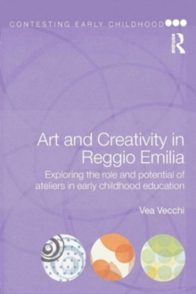 Art and Creativity in Reggio Emilia : Exploring the Role and Potential of Ateliers in Early Childhood Education, Paperback Book