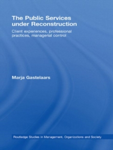 The Public Services under Reconstruction : Client experiences, professional practices, managerial control, Hardback Book