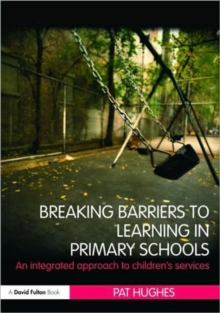 Breaking Barriers to Learning in Primary Schools : An Integrated Approach to Children's Services, Paperback / softback Book