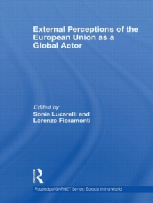 External Perceptions of the European Union as a Global Actor, Hardback Book