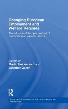 Changing European Employment and Welfare Regimes : The Influence of the Open Method of Coordination on National Reforms, Hardback Book