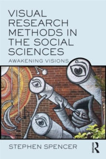 Visual Research Methods in the Social Sciences : Awakening Visions, Paperback / softback Book
