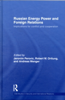 Russian Energy Power and Foreign Relations : Implications for Conflict and Cooperation, Hardback Book
