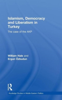 Islamism, Democracy and Liberalism in Turkey : The Case of the AKP, Hardback Book