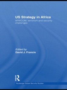 US Strategy in Africa : AFRICOM, Terrorism and Security Challenges, Hardback Book