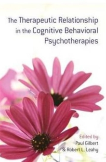 The Therapeutic Relationship in the Cognitive Behavioral Psychotherapies, Paperback / softback Book