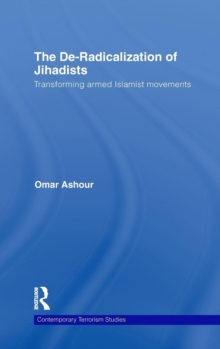 The De-Radicalization of Jihadists : Transforming Armed Islamist Movements, Hardback Book