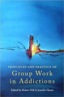 Principles and Practice of Group Work in Addictions, Paperback / softback Book