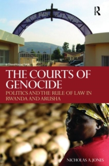The Courts of Genocide : Politics and the Rule of Law in Rwanda and Arusha, Hardback Book