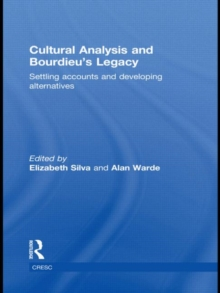 Cultural Analysis and Bourdieu's Legacy : Settling Accounts and Developing Alternatives, Hardback Book