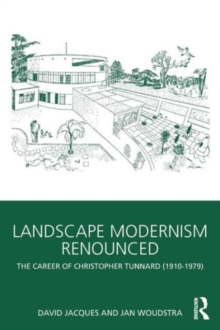 Landscape Modernism Renounced : The Career of Christopher Tunnard (1910-1979), Paperback / softback Book
