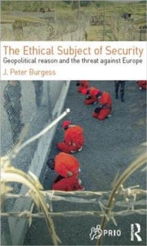 The Ethical Subject of Security : Geopolitical Reason and the Threat Against Europe, Paperback / softback Book