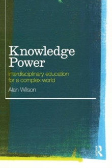 Knowledge Power : Interdisciplinary Education for a Complex World, Paperback / softback Book