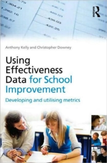 Using Effectiveness Data for School Improvement : Developing and Utilising Metrics, Paperback / softback Book