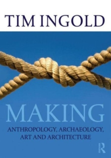 Making : Anthropology, Archaeology, Art and Architecture, Paperback Book