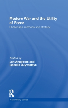 Modern War and the Utility of Force : Challenges, Methods and Strategy, Hardback Book