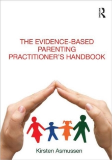 The Evidence-based Parenting Practitioner's Handbook, Paperback / softback Book