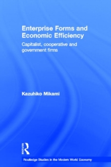 Enterprise Forms and Economic Efficiency : Capitalist, Cooperative and Government Firms, Hardback Book