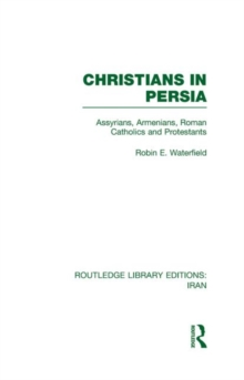 Christians in Persia : Assyrians, Armenians, Roman Catholics and Protestants, Hardback Book