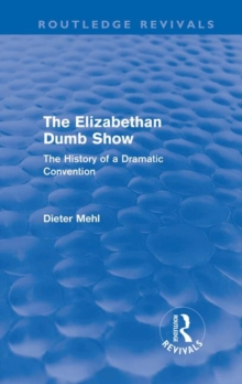The Elizabethan Dumb Show : The History of a Dramatic Convention, Hardback Book