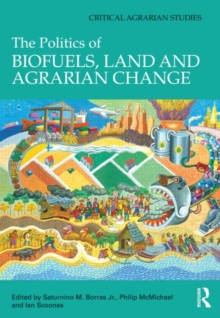 The Politics of Biofuels, Land and Agrarian Change, Hardback Book