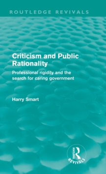 Criticism and Public Rationality : Professional Rigidity and the Search for Caring Government, Hardback Book