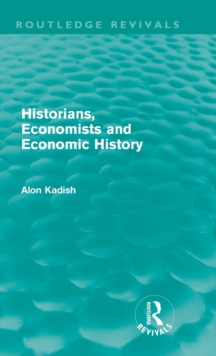 Historians, Economists, and Economic History, Hardback Book